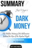 Jane Mayer's Dark Money: The Hidden History of the Billionaires Behind the Rise of the Radical Right Summary book summary, reviews and downlod