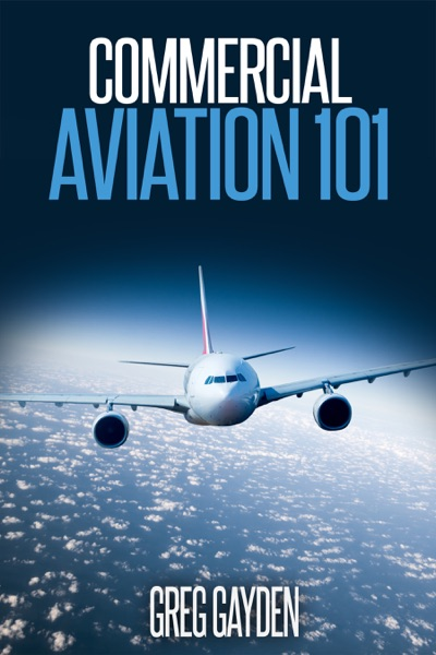 Commercial Aviation 101 by Greg Gayden Book Summary, Reviews and E-Book Download
