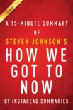 How We Got to Now by Steven Johnson - A 15-minute Summary book summary, reviews and downlod