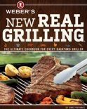 Weber's New Real Grilling book summary, reviews and download