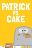 Patrick vs. Cake