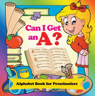 Can I Get an A? Alphabet Book for Preschoolers by Ingram DV LLC book summary, reviews and downlod