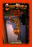 Trick or Treat, and Die! ( Creep World #5 ) book summary, reviews and download