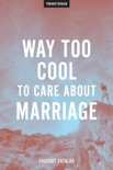 Way Too Cool To Care About Marriage book summary, reviews and downlod
