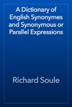 A Dictionary of English Synonymes and Synonymous or Parallel Expressions book summary, reviews and download
