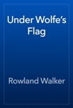 Under Wolfe's Flag book summary, reviews and download
