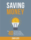 Saving Money: The 40 Tip Cheat Sheet for Peace of Mind, Effective Budgeting and Financial Success book summary, reviews and download