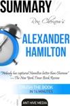 Ron Chernow's Alexander Hamilton Summary book summary, reviews and downlod