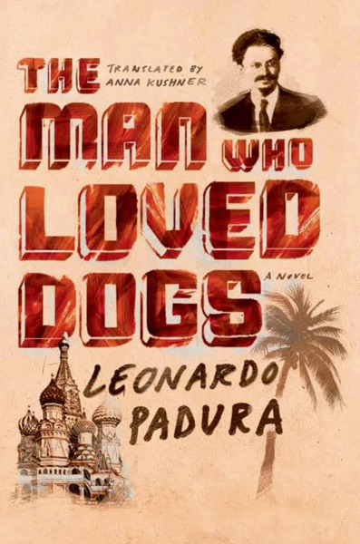 The Man Who Loved Dogs by Leonardo Padura & Anna Kushner Book Summary, Reviews and E-Book Download