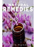 Powerful Natural Remedies As An Alternative To Pharmaceuticals book summary, reviews and download
