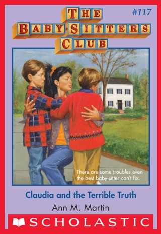Claudia and the Terrible Truth (The Baby-Sitters Club #117) by Scholastic Inc. book summary, reviews and downlod