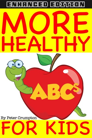 More Healthy ABCs For Kids (Enhanced Edition) by PeteyRF Creative book summary, reviews and downlod