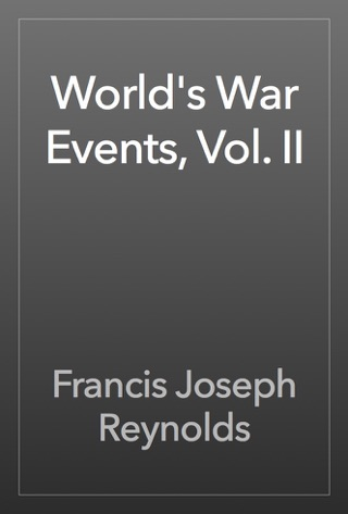 World's War Events, Vol. II by Public Domain book summary, reviews and downlod