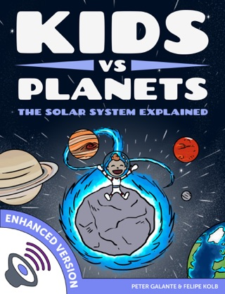 Kids vs Planets: The Solar System Explained (Enhanced Version) by Peter Galante & Felipe Kolb E-Book Download