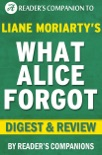 What Alice Forgot by Liane Moriarty I Digest & Review book summary, reviews and downlod