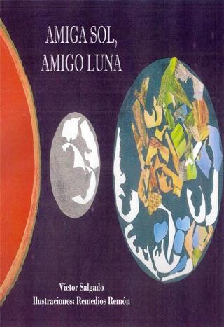 Amiga Sol, Amigo Luna - por Víctor Salgado(Texto) y Remedios Remón(Ilustraciones). by Smashwords, Inc. book summary, reviews and downlod