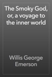 The Smoky God, or, a voyage to the inner world book summary, reviews and download