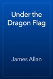 Under the Dragon Flag book summary, reviews and download