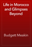 Life in Morocco and Glimpses Beyond book summary, reviews and download