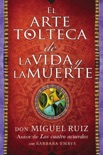 El arte tolteca de la vida y la muerte book summary, reviews and downlod