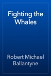 Fighting the Whales book summary, reviews and download