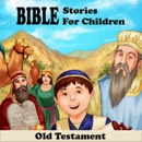 Bible Stories for Children - Old Testament book summary, reviews and download