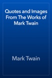 Quotes and Images From The Works of Mark Twain book summary, reviews and downlod