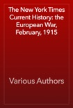 The New York Times Current History: the European War, February, 1915 book summary, reviews and download