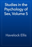 Studies in the Psychology of Sex, Volume 5 book summary, reviews and download