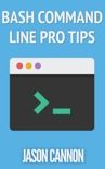 Bash Command Line Pro Tips book summary, reviews and download