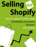 Selling on Shopify: How to Create an Online Store & Profitable eCommerce Business with Shopify book summary, reviews and download