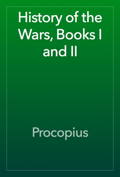 History of the Wars, Books I and II by Procopius Book Summary, Reviews and E-Book Download