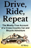 Drive, Ride, Repeat: The Mostly-True Account of a Cross-Country Car and Bicycle Adventure book summary, reviews and download