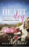 Heart Dog: Surviving the Loss of Your Canine Soul Mate book summary, reviews and download