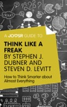 A Joosr Guide to... Think Like a Freak by Stephen J. Dubner and Steven D. Levitt book summary, reviews and downlod