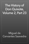 The History of Don Quixote, Volume 2, Part 23 book summary, reviews and downlod