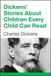 Dickens' Stories About Children Every Child Can Read book summary, reviews and download