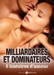 Milliardaires et dominateurs : 5 histoires d'amour resumen del libro
