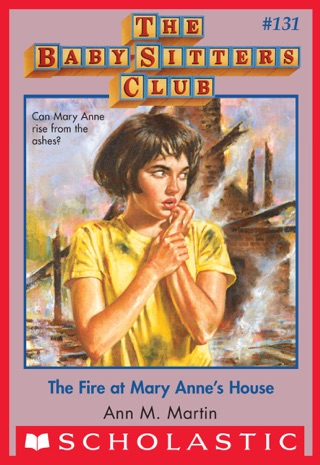 The Fire at Mary Anne's House (The Baby-Sitters Club #131) by Scholastic Inc. book summary, reviews and downlod