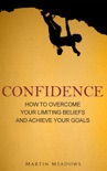 Confidence: How to Overcome Your Limiting Beliefs and Achieve Your Goals book summary, reviews and download
