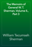 The Memoirs of General W. T. Sherman, Volume II., Part 3 book summary, reviews and download