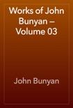 Works of John Bunyan — Volume 03 book summary, reviews and downlod