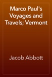 Marco Paul's Voyages and Travels; Vermont book summary, reviews and download