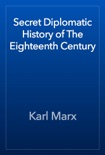 Secret Diplomatic History of The Eighteenth Century book summary, reviews and download