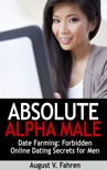 Date Farming: Forbidden Online Dating Secrets for Men That Women Love (Absolute Alpha Male 4) book summary, reviews and download
