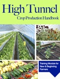 High Tunnel Crop Production Handbook book summary, reviews and download