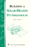 Building a Solar-Heated Pit Greenhouse book summary, reviews and download
