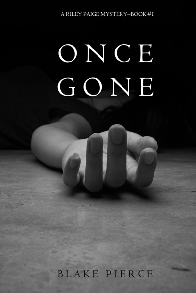Once Gone (a Riley Paige Mystery—Book 1) by Blake Pierce Book Summary, Reviews and E-Book Download