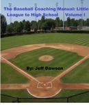 The Baseball Coaching Manual: Little League to High School Volume I book summary, reviews and downlod