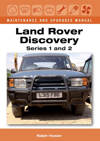 Land Rover Discovery Maintenance and Upgrades Manual, Series 1 and 2 by Ralph Hosier Book Summary, Reviews and E-Book Download